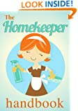 The Homekeeper Handbook: How To Help You Keep Your Home Spotless and Organized