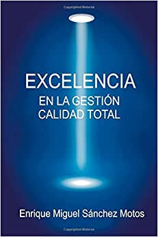 Download e-book Excelencia en la Gestion, Calidad Total: Organizaciones excelentes, organizaciones de exito (Spanish Edition)