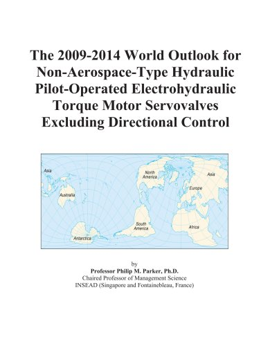 The 2009-2014 World Outlook for Non-Aerospace-Type Hydraulic Pilot-Operated Electrohydraulic Torque Motor Servovalves Excluding Directional Control