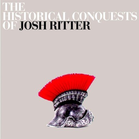 Josh Ritter - The Historical Conquests Of Josh Ritter