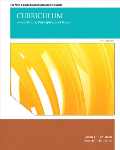 Download Curriculum: Foundations, Principles, and Issues (The Allyn & Bacon Educational Leadership)