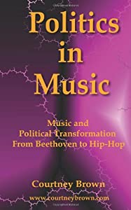 Politics In Music Music And Political Transformation From Beethoven To Hip-hop from Farsight Press
