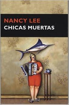 Chicas muertas (Narrativa) (Spanish Edition): Nancy Lee: 9788477652540