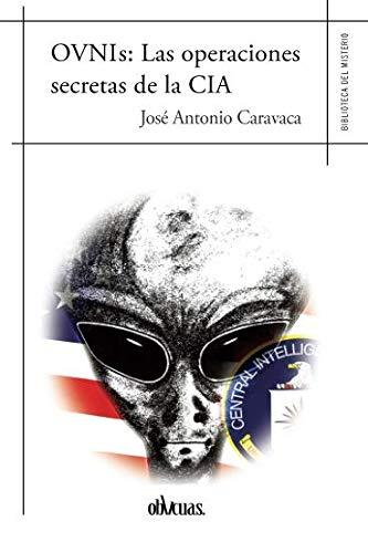 OVNIs Las operaciones secretas de la CIA  [Caravaca, José Antonio] (Tapa Blanda)