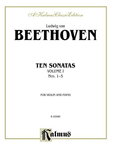 Ten Sonatas Nos. 1-5, For Violin and Piano, A Kalmus Classic Edition Ludwig Van