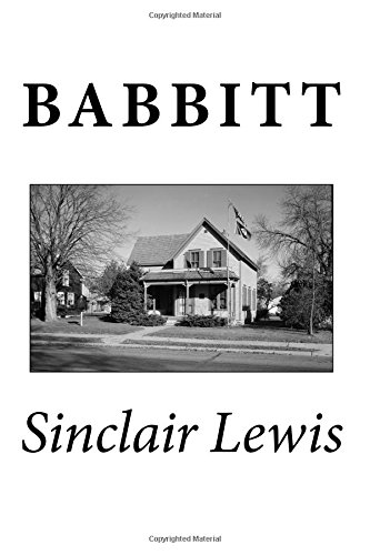 an analysis of the novel babbitt by sinclair lewis Sinclair lewis married dorothy thompson, a famous newspaperwoman in 1928, after he divorced his first wife his second marriage brought him honors, and he was awarded the nobel prize for literature in 1930.