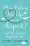 img - for Who's Picking Me Up from the Airport?: And Other Questions Single Girls Ask book / textbook / text book