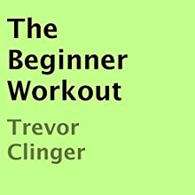 The Beginner Workout (       UNABRIDGED) by Trevor Clinger Narrated by Stefanie Paige