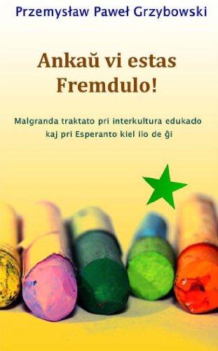 Couverture du livre Ankau vi estas Fremdulo! Malgranda traktato pri interkultura edukado kaj pri Esperanto kiel ilo de gi