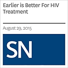 Earlier is Better For HIV Treatment Other by Nathan Seppa Narrated by Mark Moran