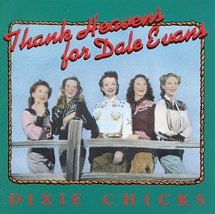 Dixie Chicks - Thank Heaven For Dale Evans - Zortam Music