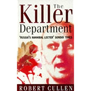 The Killer Department: Viktor Burakov's eight-Year Hunt for the Most Savage Serial Killer in Russian History Robert Cullen