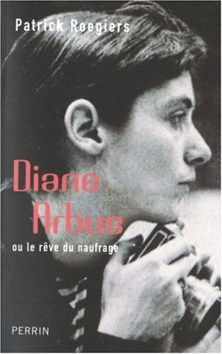 Diane Arbus ou le rêve du naufrage by Patrick Roegiers | Arts & Photography Registered by Ginaluna of Paris, Ile-de-France France on Wednesday, October 03, ... - 4120GP1vLeL