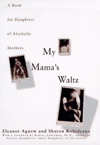 My Mamas Waltz: A Book for Daughters of Alchoholic Mothers, Eleanor Agnew