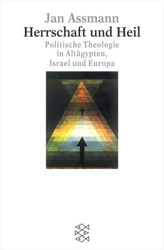 Herrschaft und Heil: Politische Theologie in Altägypten, Israel und Europa