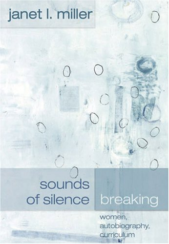 Sounds of Silence Breaking: Women, Autobiography, Curriculum (Complicated Conversation)