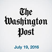Top Stories Daily from The Washington Post, July 19, 2016 Newspaper / Magazine by  The Washington Post Narrated by  The Washington Post