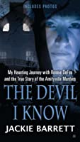 The Devil I Know: My Haunting Journey with Ronnie DeFeo and the True Story of the Amityville Murde rs