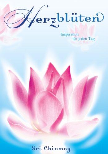 Sri Chinmoy - Herzblüten: Inspirationen für jeden Tag (German Edition)