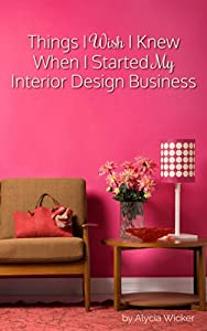 Things I Wish I K When I Started My Interior Design Business