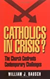 Catholics in Crisis?: The Church Confronts Contemporary Issues (World According) (0896229653) by Bausch, William J.