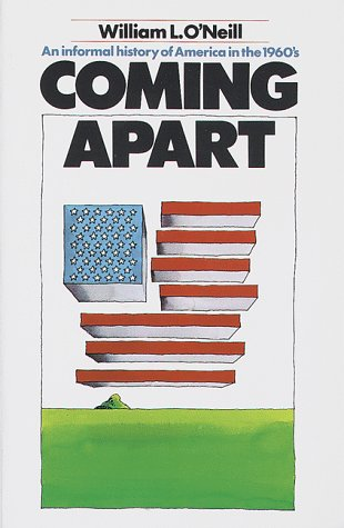 Coming Apart: An Informal History of America in the 1960's, WILLIAM O. ONEILL