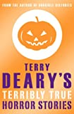 Terry Deary Terry Deary's Terribly True Horror Stories (Terry Deary's Terribly True Stories)