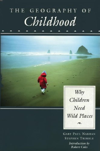 The Geography of Childhood: Why Children Need Wild Places (The Concord Library)