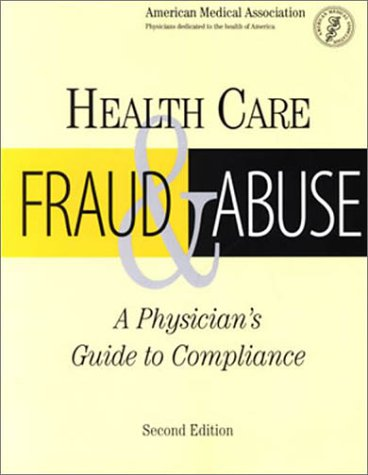 Health Care Fraud and Abuse: A Physician's Guide to Compliance (Billing and Compliance)