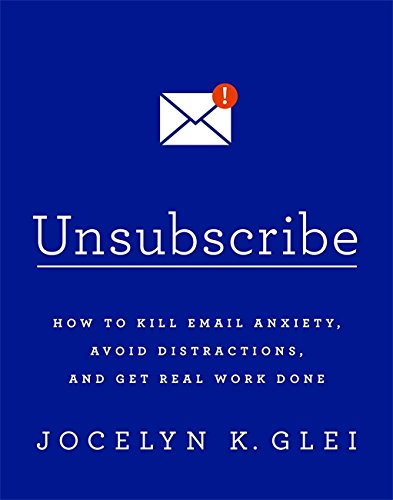 unsubscribe-how-to-kill-email-anxiety-avoid-distractions-and-get-real-work-done