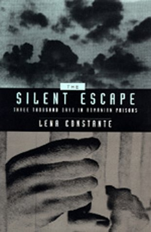 The Silent Escape: Three Thousand Days in Romanian Prisons (Societies and Culture in East-Central Europe), LENA CONSTANTE
