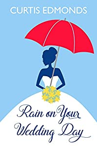 Rain On Your Wedding Day by Curtis Edmonds ebook deal