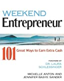 Weekend Entrepreneur: 101 Great Ways to Earn Extra Cash (1932531580) by Michelle Anton