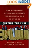 Cutting the Fuse: The Explosion of Global Suicide Terrorism and How to Stop It