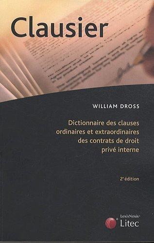 Clausier : Dictionnaire des clauses ordinaires et extraordinaires des contrats de droit privé interne de William Dross (17 mars 2011) Broché