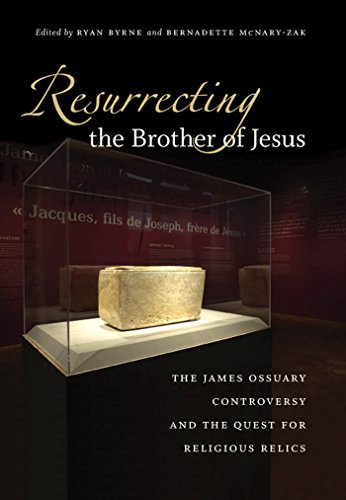 Resurrecting the Brother of Jesus: The James Ossuary Controversy and the Quest for Religious Relics