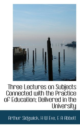 Three Lectures on Subjects Connected with the Practice of Education; Delivered in the University
