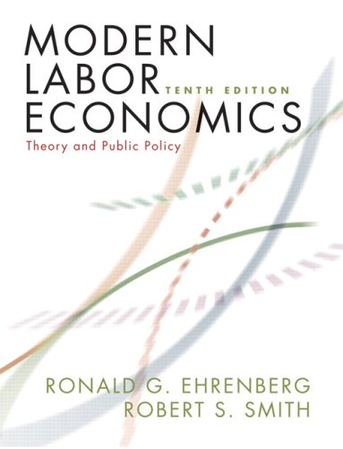 Modern Labor Economics: Theory and Public Policy (10th...