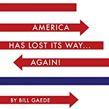 America Has Lost Its Way...Again! (       UNABRIDGED) by Bill Gaede Narrated by Melissa Madole