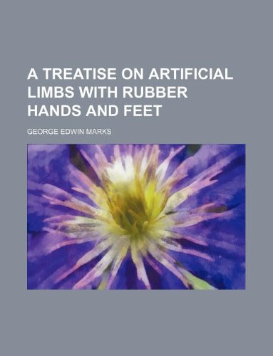 A Treatise on artificial limbs with rubber hands and feet