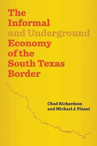 The Informal and Underground Economy of the South Texas Border (Jack & Doris Smothers Series in Texas History, Life, and Culture)
