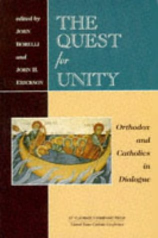 Quest for Unity : Orthodox and Catholics in Dialogue : Documents of the Joint International Commission and Official Dialogues in the United States, 1965-1995, JOHN BORELLI, JOHN H. ERICKSON