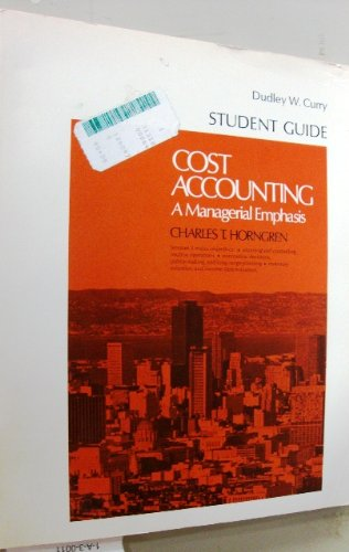 Cost Accounting: A Managerial Emphasis: Students Guide