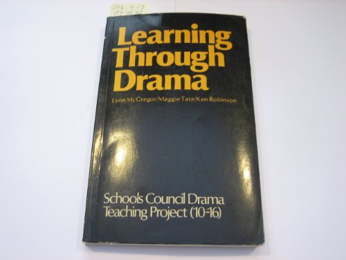 Learning Through Drama: Report of the Schools Council Drama, Teaching Project (10-16, Goldsmiths' College, University of