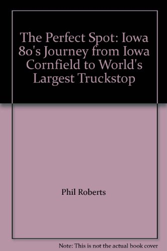 the-perfect-spot-iowa-80s-journey-from-iowa-cornfield-to-worlds-largest-truckstop
