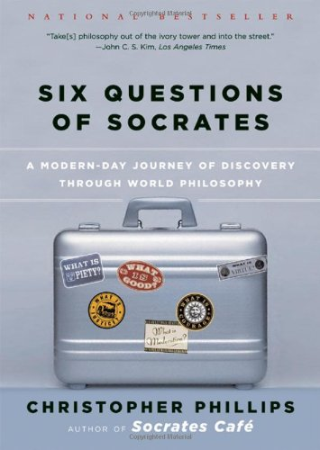 Six Questions of Socrates: A Modern-Day Journey of...