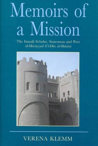 Memoirs of a Mission: The Ismaili Scholar, Statesman and Poet, Al-Mu-ayyad Fi'l-Din Al-Shirazi (Ismaili Heritage Series)