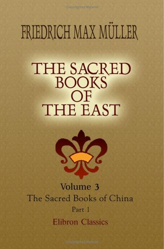 The Sacred Books of the East: Volume 3. The Sacred Books of China. The Texts of Confucianism. Part 1. Shu King, Shin King, Hsiao King Friedrich Max Muller