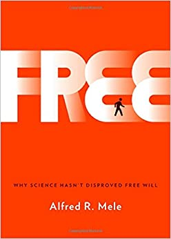 Mele – Free: Why Science Hasn't Disproved Free Will