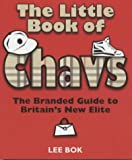 The Little Book of Chavs: The Branded Guide to Britain's New Elite (Chav's Series)